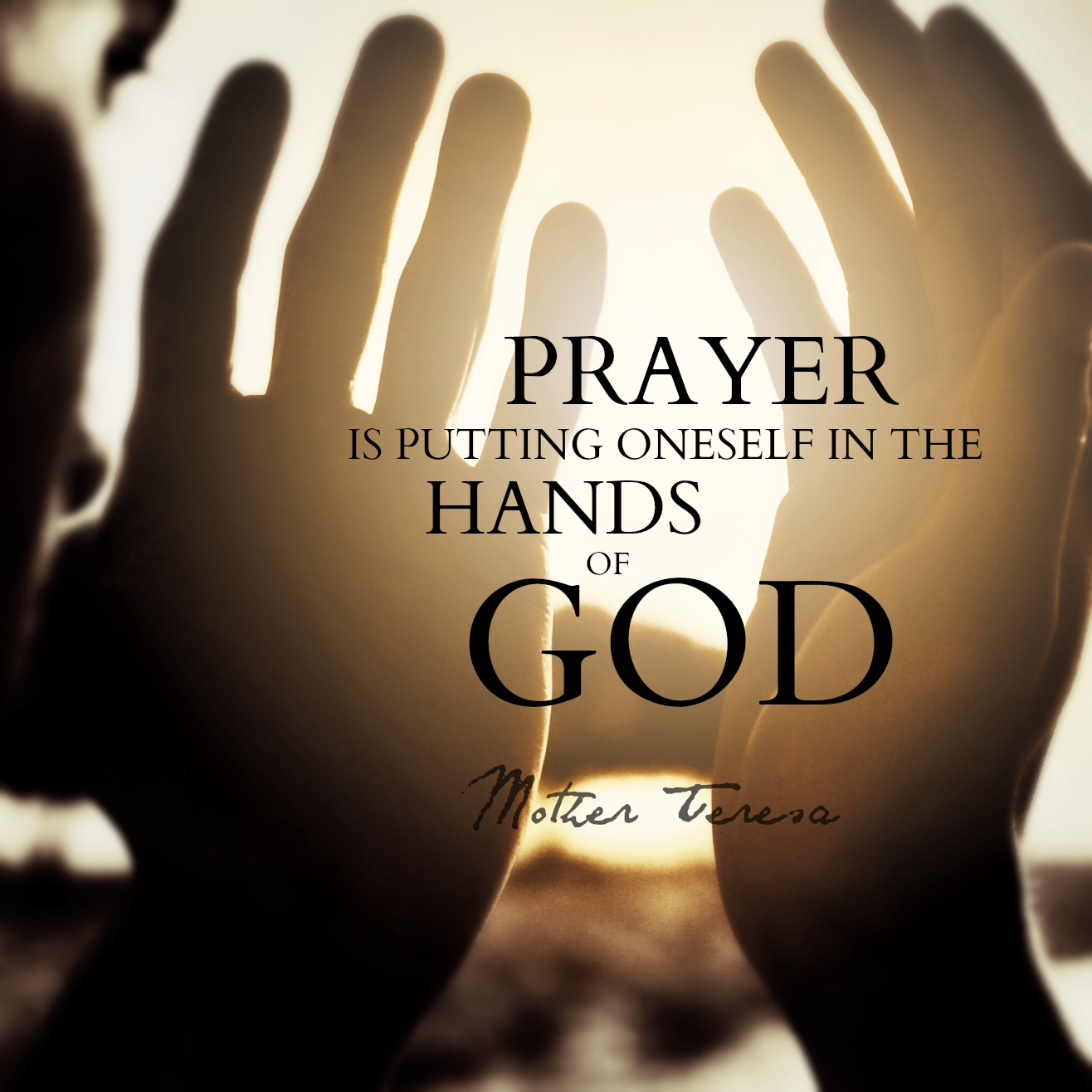 Prayer is putting oneself in the hands of God.